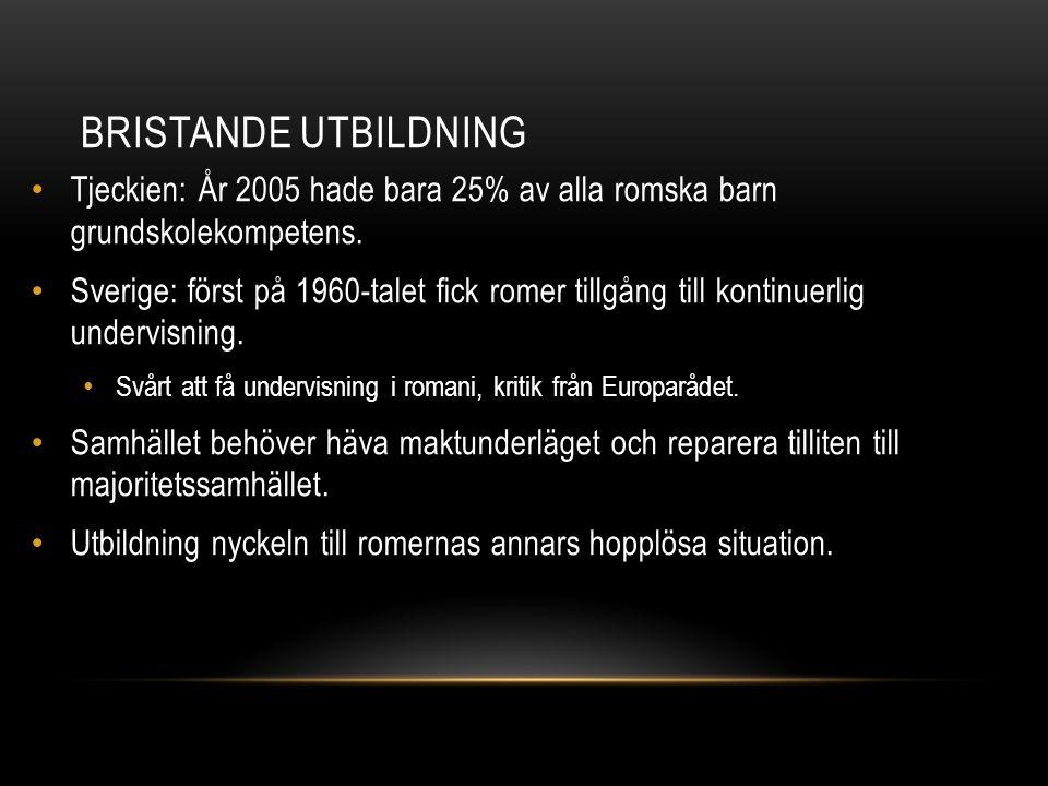 BRISTANDE UTBILDNING Tjeckien: År 2005 hade bara 25% av alla romska barn grundskolekompetens. Sverige: först på 1960-talet fick romer tillgång till ko