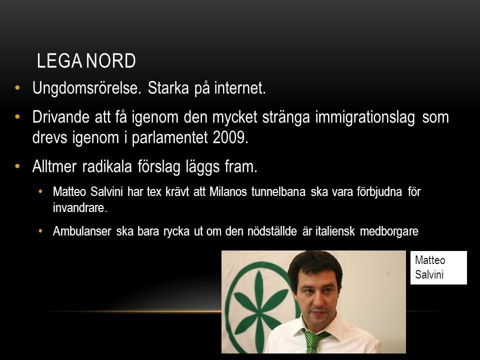 LEGA NORD Ungdomsrörelse. Starka på internet. Drivande att få igenom den mycket stränga immigrationslag som drevs igenom i parlamentet 2009. Alltmer r