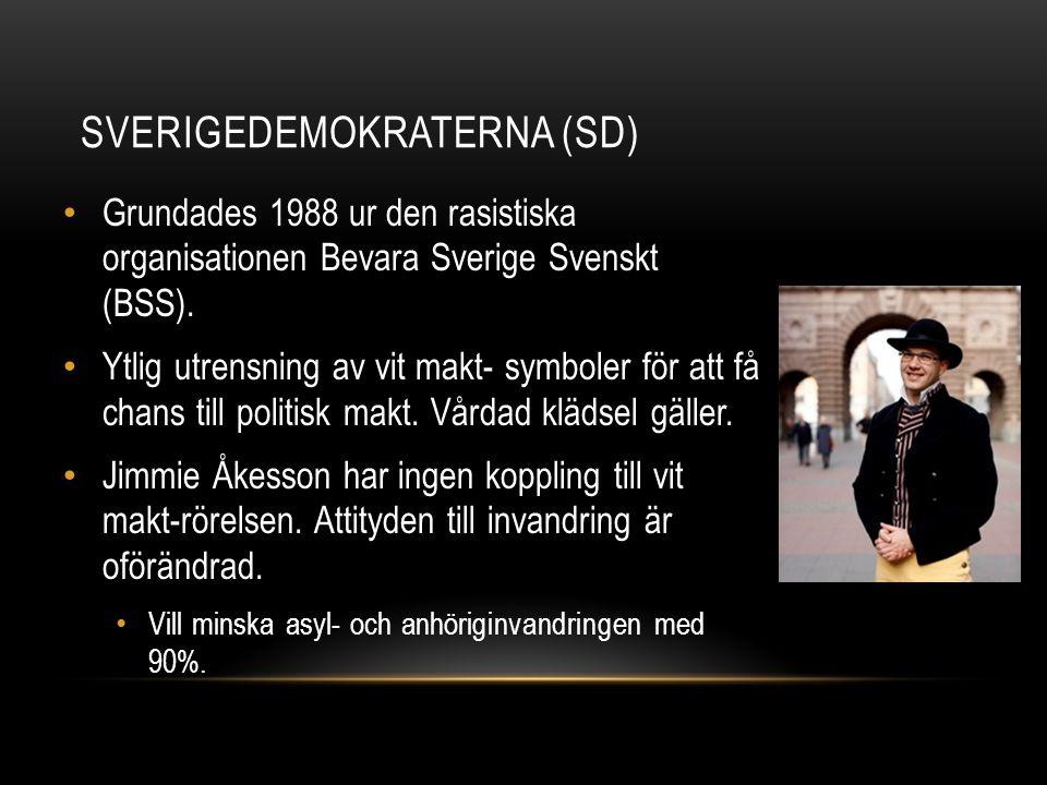 SVERIGEDEMOKRATERNA (SD) Grundades 1988 ur den rasistiska organisationen Bevara Sverige Svenskt (BSS). Ytlig utrensning av vit makt- symboler för att