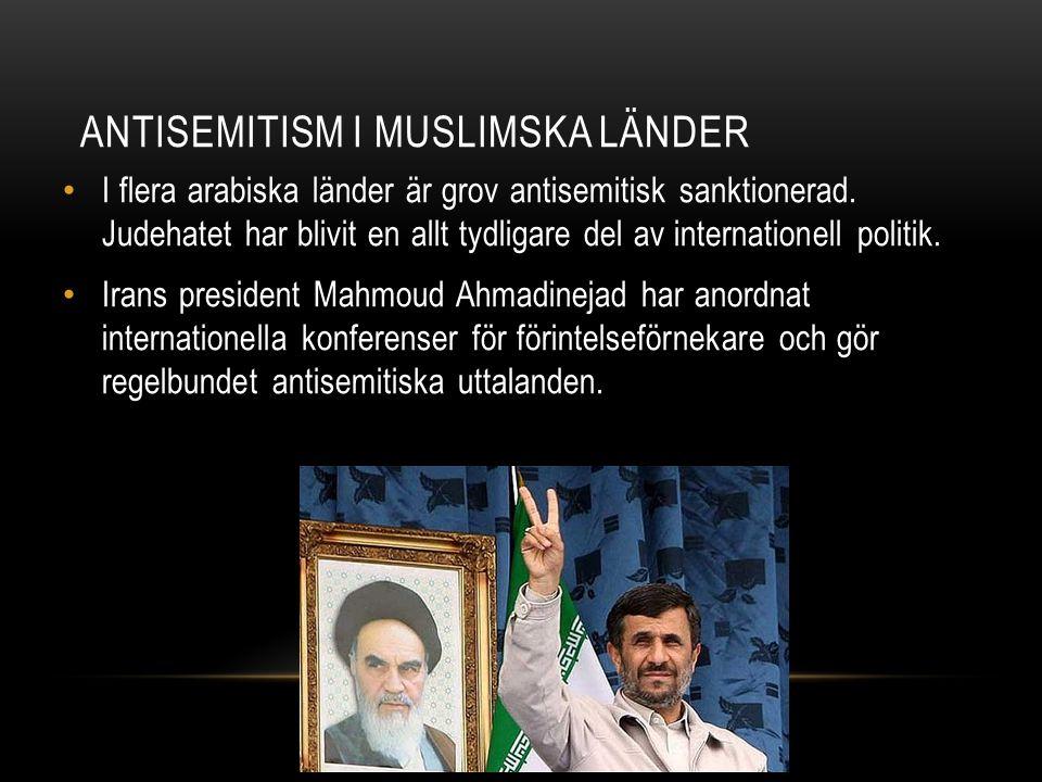 I flera arabiska länder är grov antisemitisk sanktionerad. Judehatet har blivit en allt tydligare del av internationell politik. Irans president Mahmo