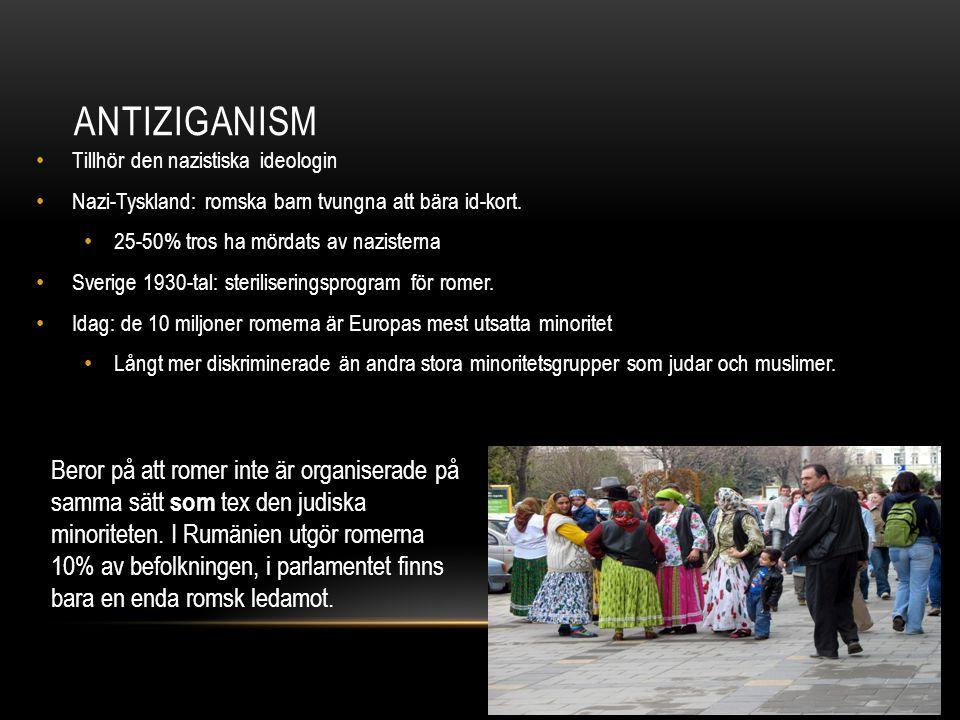 ANTIZIGANISM Tillhör den nazistiska ideologin Nazi-Tyskland: romska barn tvungna att bära id-kort. 25-50% tros ha mördats av nazisterna Sverige 1930-t