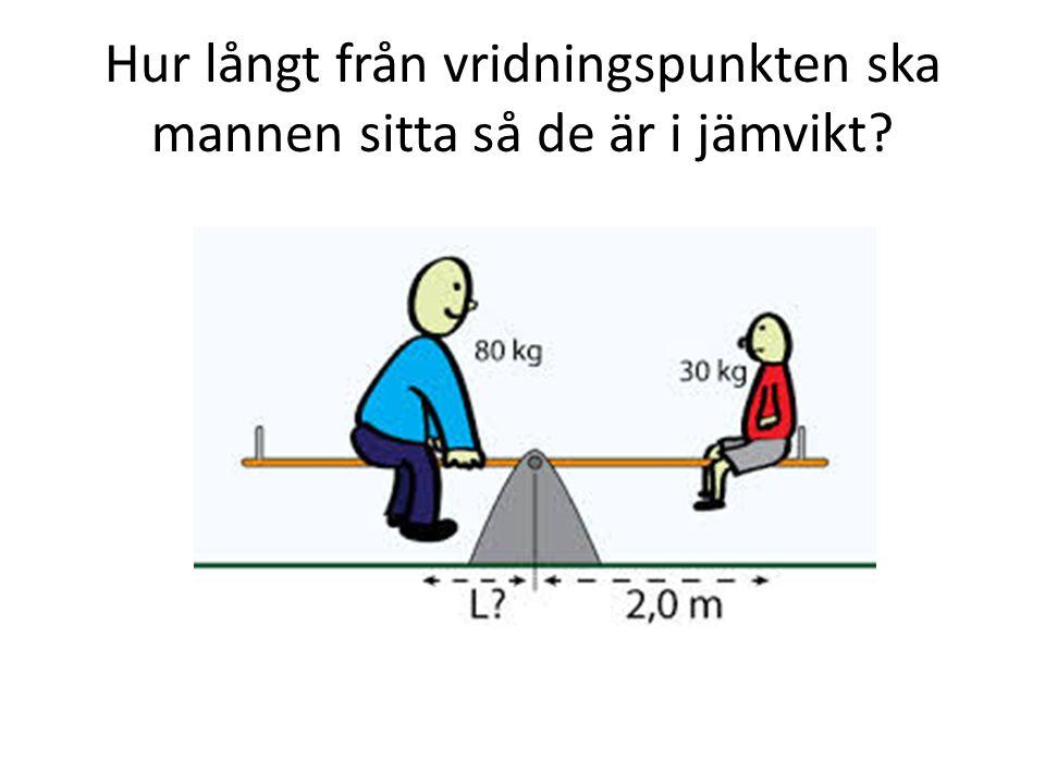 Hur långt från vridningspunkten ska mannen sitta så de är i jämvikt?