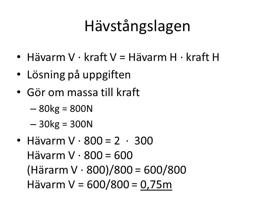 Hävstångslagen Hävarm V · kraft V = Hävarm H · kraft H Lösning på uppgiften Gör om massa till kraft – 80kg = 800N – 30kg = 300N Hävarm V · 800 = 2 · 3