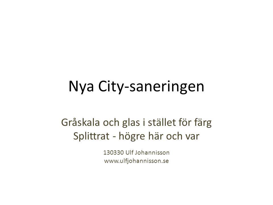 Nya City-saneringen Gråskala och glas i stället för färg Splittrat - högre här och var 130330 Ulf Johannisson www.ulfjohannisson.se