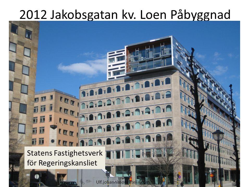 2012 Jakobsgatan kv. Loen Påbyggnad Ulf.johannisson@telia.com Statens Fastighetsverk för Regeringskansliet