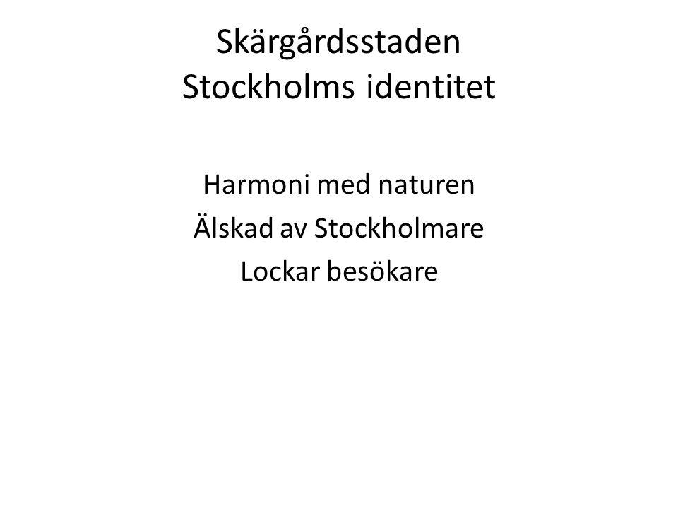 Skärgårdsstaden Stockholms identitet Harmoni med naturen Älskad av Stockholmare Lockar besökare