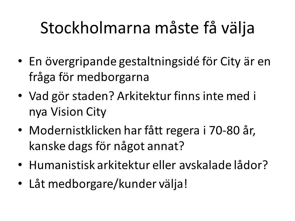 Stockholmarna måste få välja En övergripande gestaltningsidé för City är en fråga för medborgarna Vad gör staden? Arkitektur finns inte med i nya Visi