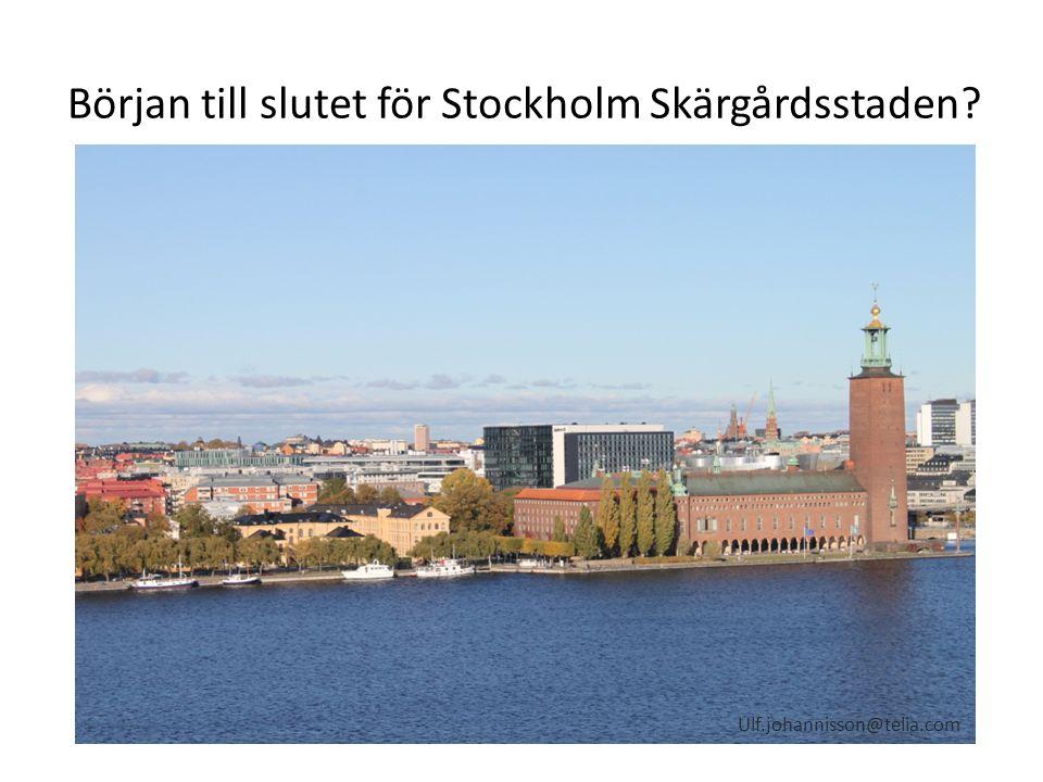 Början till slutet för Stockholm Skärgårdsstaden? Ulf.johannisson@telia.com