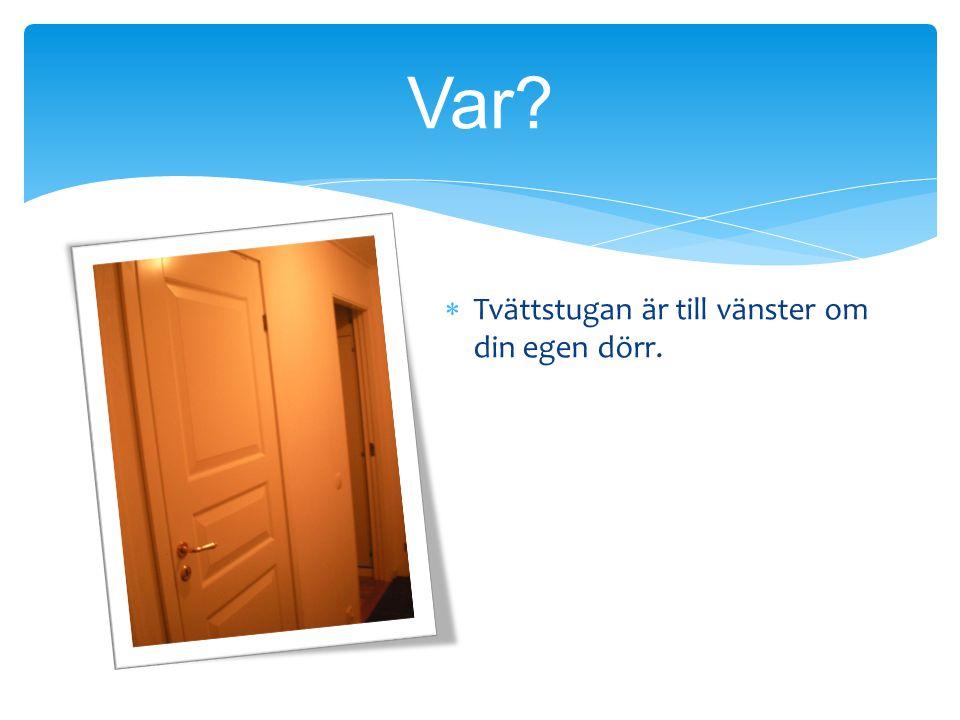 TT vättstugan är till vänster om din egen dörr. Var