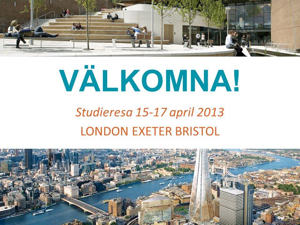 VÄLKOMNA! Studieresa 15-17 april 2013 LONDON EXETER BRISTOL