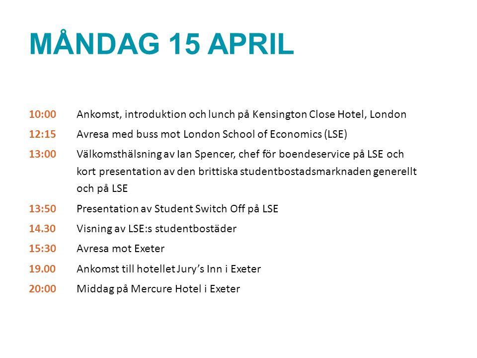 MÅNDAG 15 APRIL 10:00 Ankomst, introduktion och lunch på Kensington Close Hotel, London 12:15 Avresa med buss mot London School of Economics (LSE) 13: