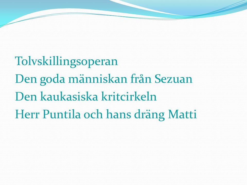 Tolvskillingsoperan Den goda människan från Sezuan Den kaukasiska kritcirkeln Herr Puntila och hans dräng Matti