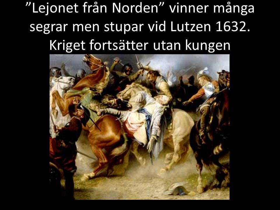 """""""Lejonet från Norden"""" vinner många segrar men stupar vid Lutzen 1632. Kriget fortsätter utan kungen"""