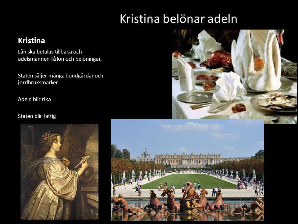 Kristina Kristina belönar adeln Lån ska betalas tillbaka och adelsmännen få lön och belöningar. Staten säljer många bondgårdar och jordbruksmarker Ade