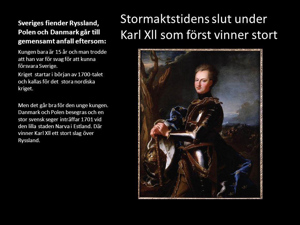 Sveriges fiender Ryssland, Polen och Danmark går till gemensamt anfall eftersom: Stormaktstidens slut under Karl Xll som först vinner stort Kungen bar
