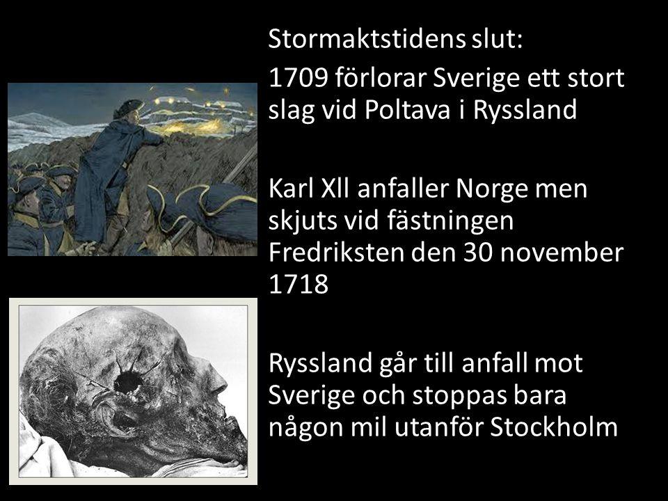 Stormaktstidens slut: 1709 förlorar Sverige ett stort slag vid Poltava i Ryssland Karl Xll anfaller Norge men skjuts vid fästningen Fredriksten den 30