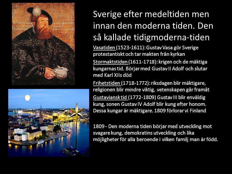 Sverige efter medeltiden men innan den moderna tiden. Den så kallade tidigmoderna-tiden Vasatiden (1523-1611): Gustav Vasa gör Sverige protestantiskt