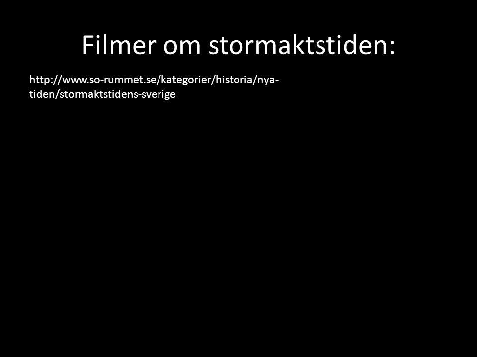 Filmer om stormaktstiden: http://www.so-rummet.se/kategorier/historia/nya- tiden/stormaktstidens-sverige