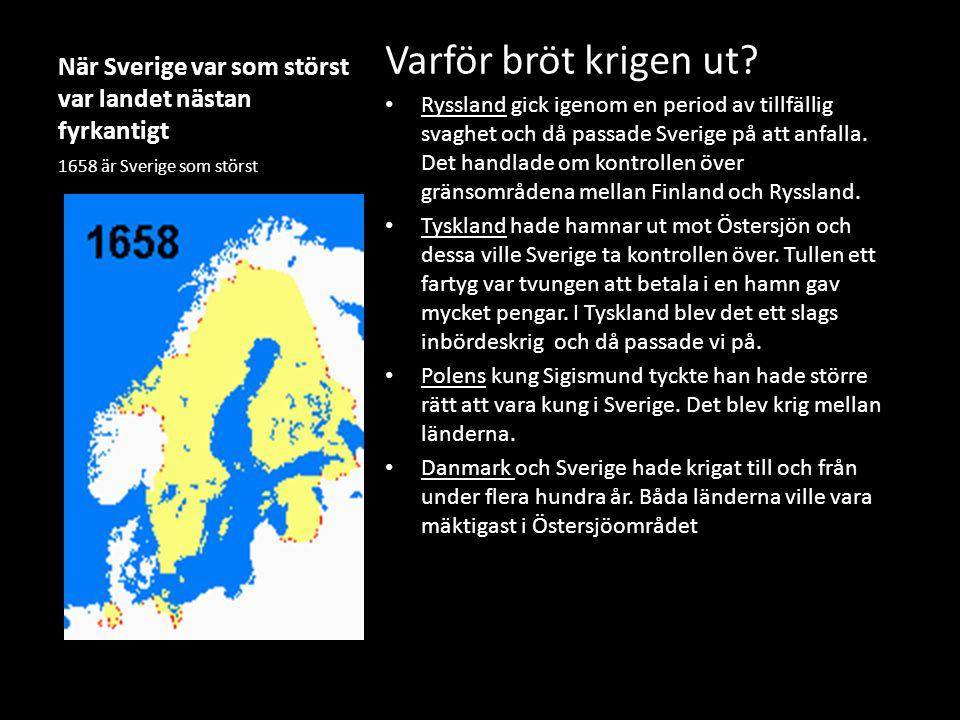 När Sverige var som störst var landet nästan fyrkantigt Varför bröt krigen ut? Ryssland gick igenom en period av tillfällig svaghet och då passade Sve