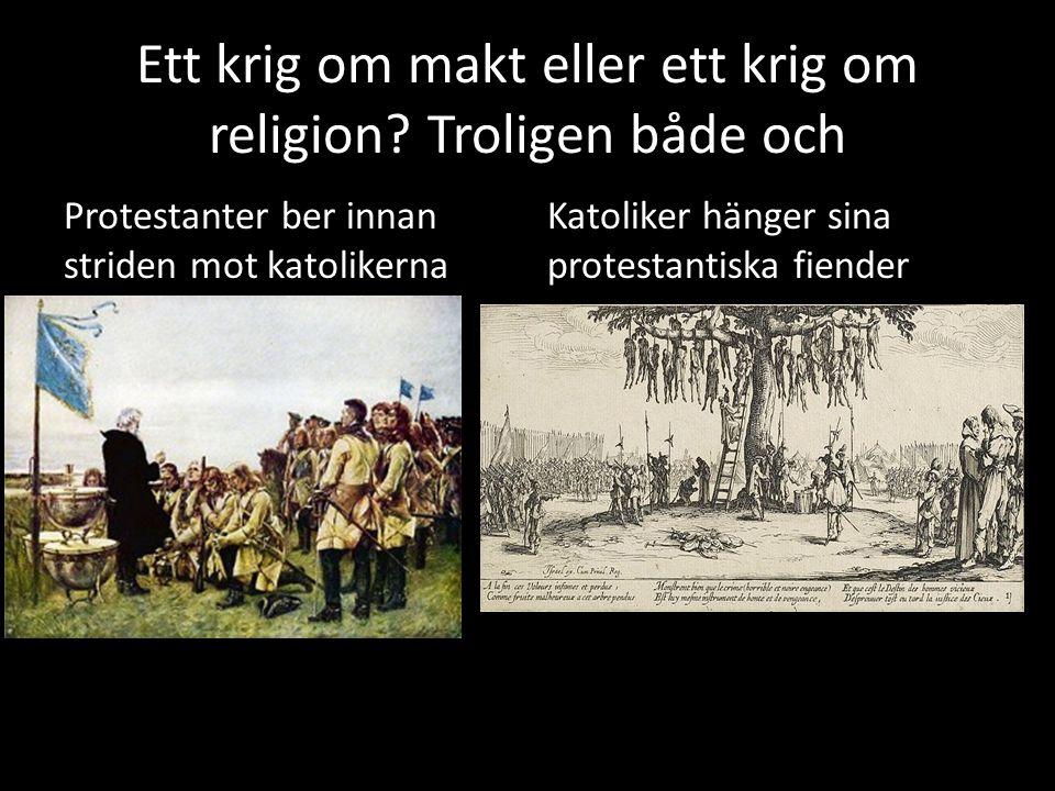 Ett krig om makt eller ett krig om religion? Troligen både och Protestanter ber innan striden mot katolikerna Katoliker hänger sina protestantiska fie