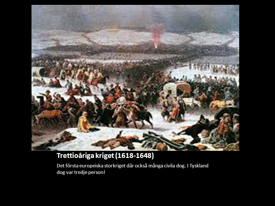 Trettioåriga kriget (1618-1648) Det första europeiska storkriget där också många civila dog. I Tyskland dog var tredje person!