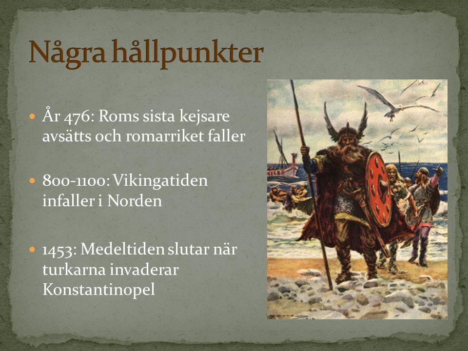 År 476: Roms sista kejsare avsätts och romarriket faller 800-1100: Vikingatiden infaller i Norden 1453: Medeltiden slutar när turkarna invaderar Konstantinopel