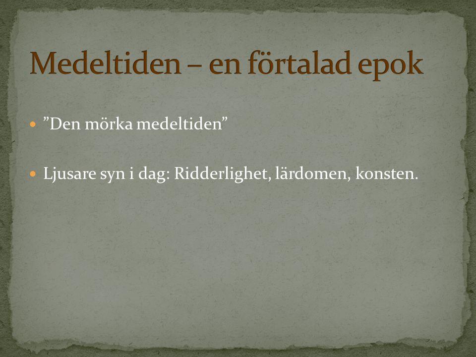 Den mörka medeltiden Ljusare syn i dag: Ridderlighet, lärdomen, konsten.