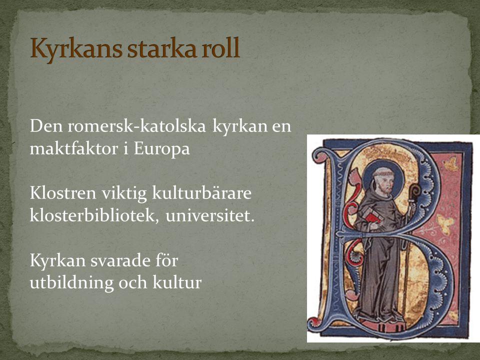 Den romersk-katolska kyrkan en maktfaktor i Europa Klostren viktig kulturbärare klosterbibliotek, universitet. Kyrkan svarade för utbildning och kultu