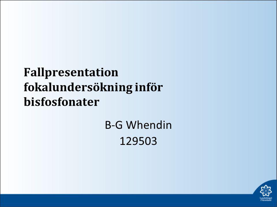 Fallpresentation fokalundersökning inför bisfosfonater B-G Whendin 129503