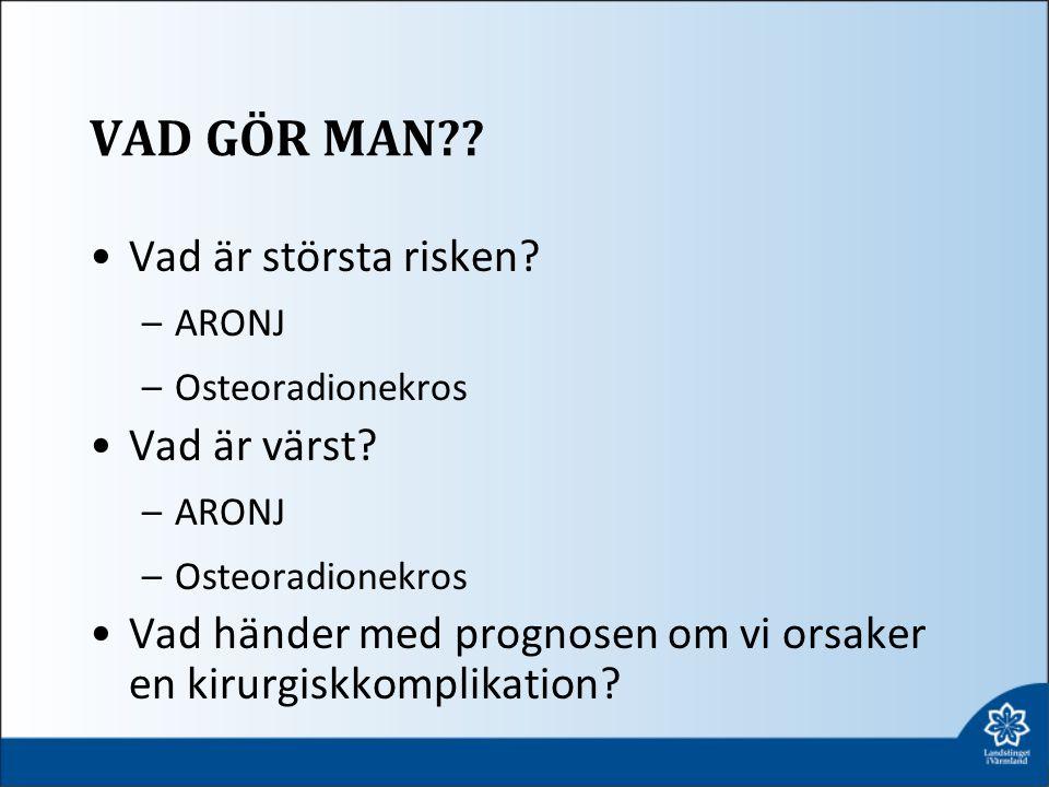 VAD GÖR MAN?? Vad är största risken? –ARONJ –Osteoradionekros Vad är värst? –ARONJ –Osteoradionekros Vad händer med prognosen om vi orsaker en kirurgi