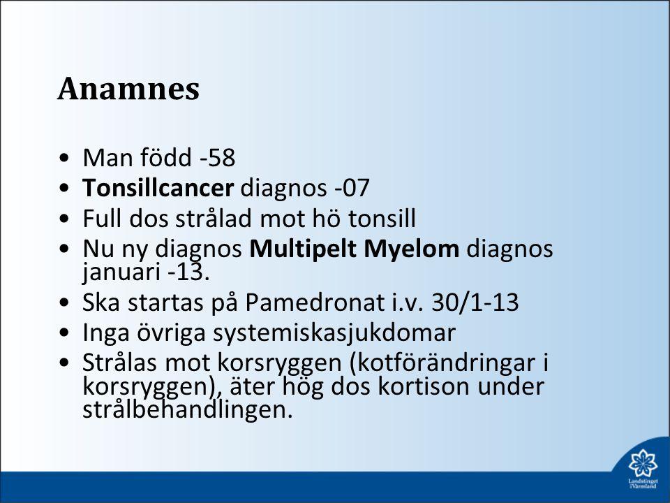 Anamnes Man född -58 Tonsillcancer diagnos -07 Full dos strålad mot hö tonsill Nu ny diagnos Multipelt Myelom diagnos januari -13. Ska startas på Pame