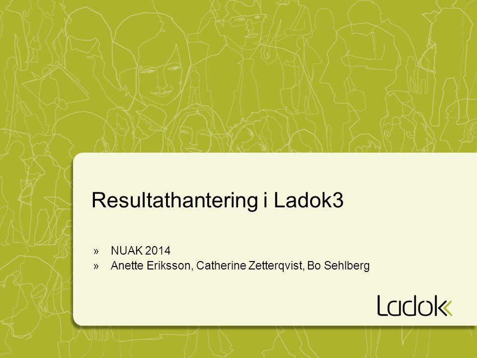 Resultathantering i Ladok3 »NUAK 2014 »Anette Eriksson, Catherine Zetterqvist, Bo Sehlberg