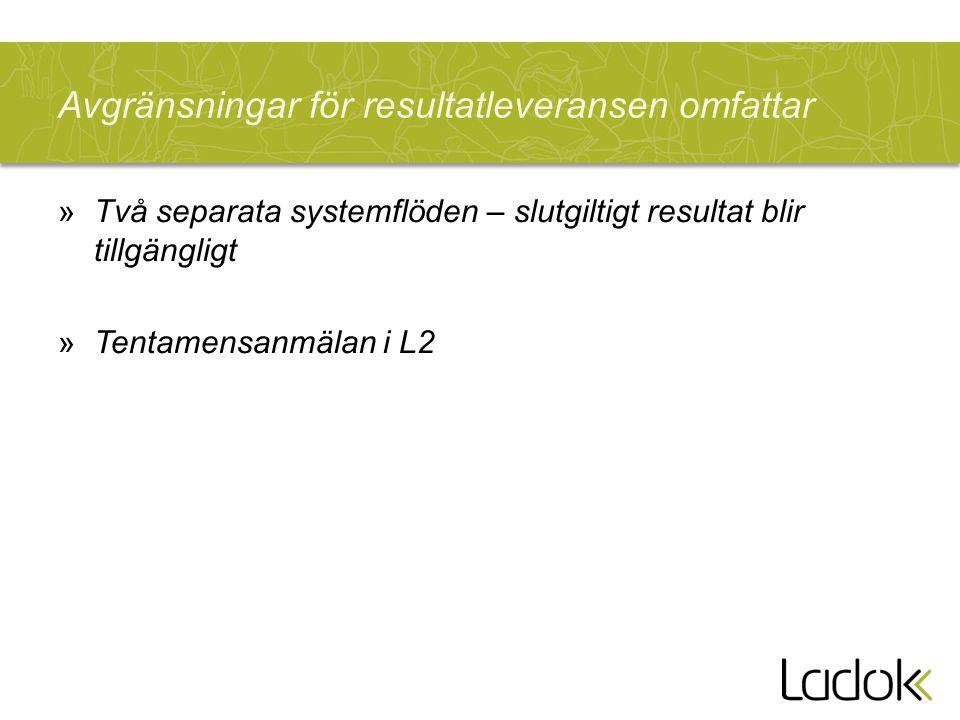 Avgränsningar för resultatleveransen omfattar »Två separata systemflöden – slutgiltigt resultat blir tillgängligt »Tentamensanmälan i L2