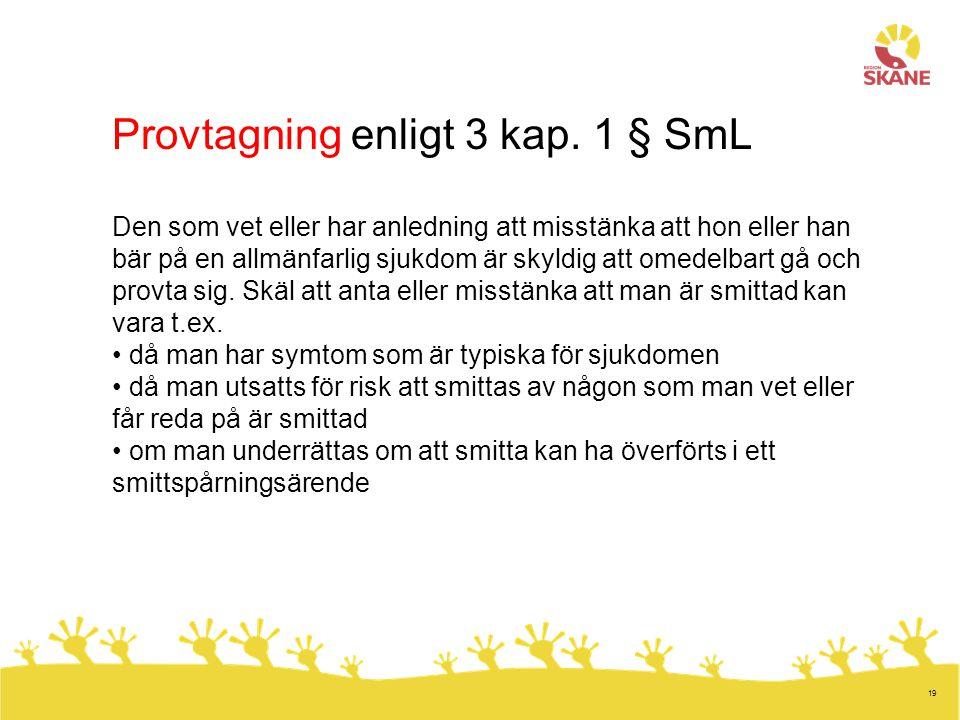 19 Provtagning enligt 3 kap. 1 § SmL Den som vet eller har anledning att misstänka att hon eller han bär på en allmänfarlig sjukdom är skyldig att ome