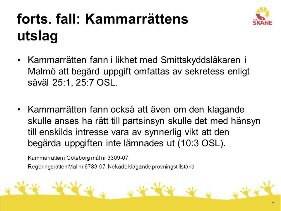 28 forts. fall: Kammarrättens utslag Kammarrätten fann i likhet med Smittskyddsläkaren i Malmö att begärd uppgift omfattas av sekretess enligt såväl 2