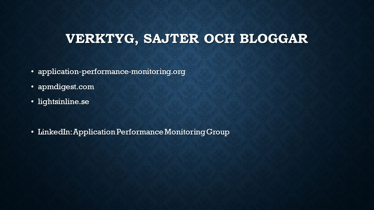 VERKTYG, SAJTER OCH BLOGGAR application-performance-monitoring.org application-performance-monitoring.org apmdigest.com apmdigest.com lightsinline.se lightsinline.se LinkedIn: Application Performance Monitoring Group LinkedIn: Application Performance Monitoring Group