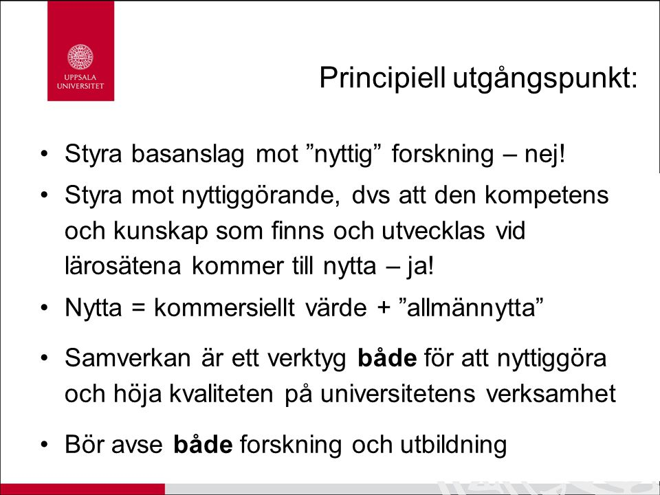 """Principiell utgångspunkt: Styra basanslag mot """"nyttig"""" forskning – nej! Styra mot nyttiggörande, dvs att den kompetens och kunskap som finns och utvec"""