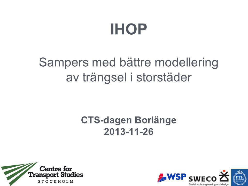 IHOP Sampers med bättre modellering av trängsel i storstäder CTS-dagen Borlänge 2013-11-26