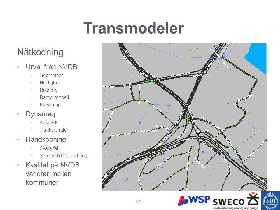 Nätkodning Urval från NVDB Geometrier Hastighet Riktning Ramp, rondell Klassning Dynameq Antal KF Trafiksignaler Handkodning Svåra fall Samt vid dålig kodning Kvalitet på NVDB varierar mellan kommuner Transmodeler 12