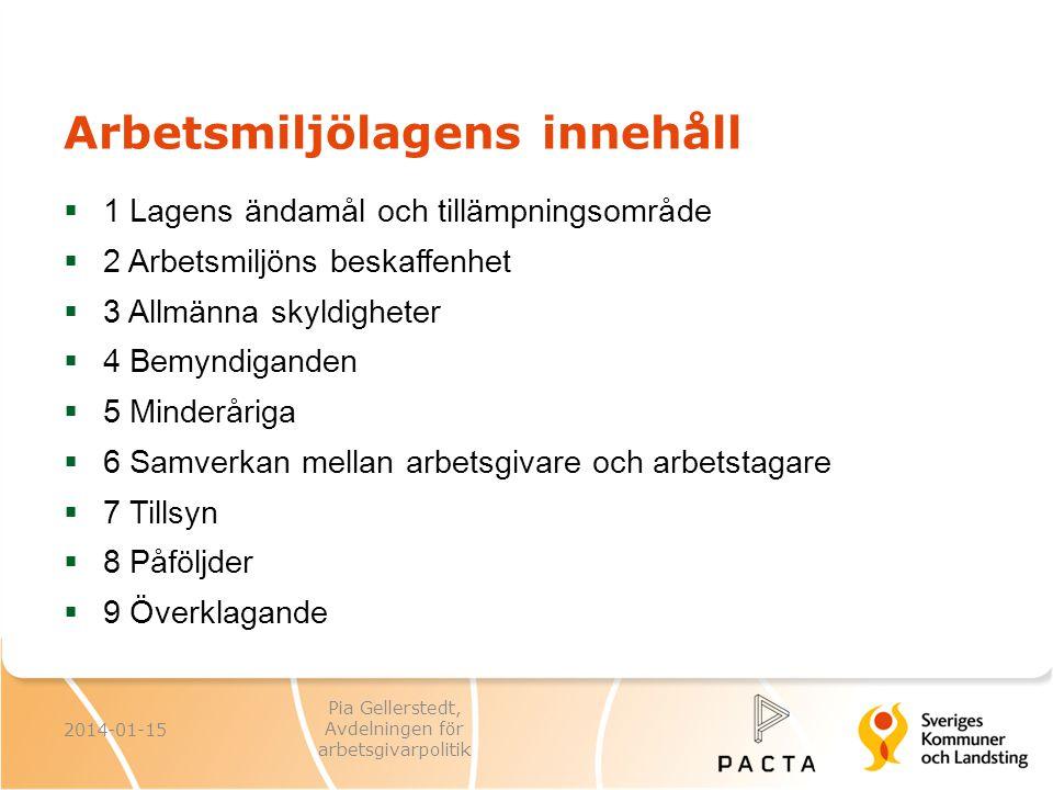 Arbetsgivarens arbetsmiljöansvar Underlåtenhet att följa AML, AMF och AFS Orsakssamband Effekter Kroppsskada sjukdom, dödsfall framkallande av fara för annan Straffansvar 2014-01-15 Pia Gellerstedt, Avdelningen för arbetsgivarpolitik