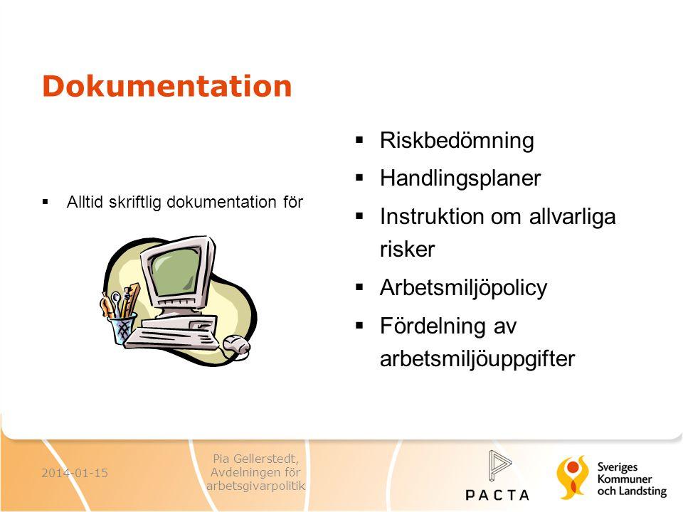 Dokumentation  Alltid skriftlig dokumentation för  Riskbedömning  Handlingsplaner  Instruktion om allvarliga risker  Arbetsmiljöpolicy  Fördelni