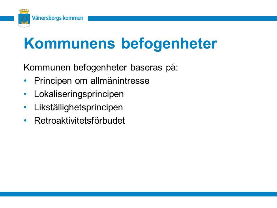 Kommunens befogenheter Kommunen befogenheter baseras på: Principen om allmänintresse Lokaliseringsprincipen Likställighetsprincipen Retroaktivitetsför