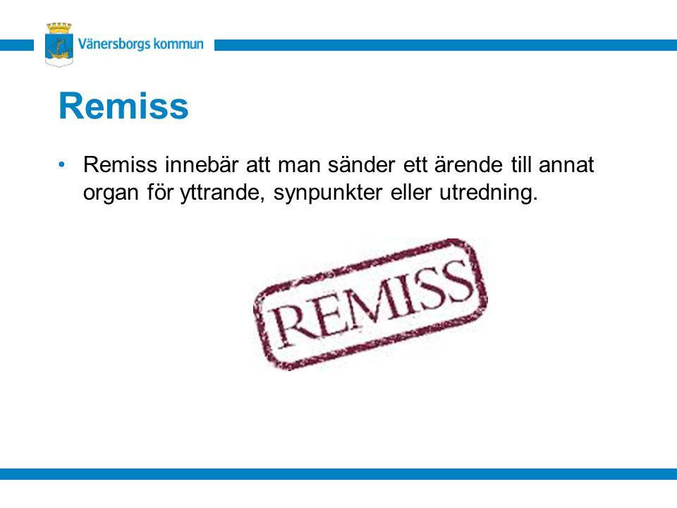 Remiss Remiss innebär att man sänder ett ärende till annat organ för yttrande, synpunkter eller utredning.