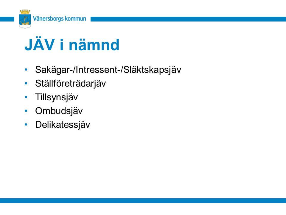 JÄV i nämnd Sakägar-/Intressent-/Släktskapsjäv Ställföreträdarjäv Tillsynsjäv Ombudsjäv Delikatessjäv