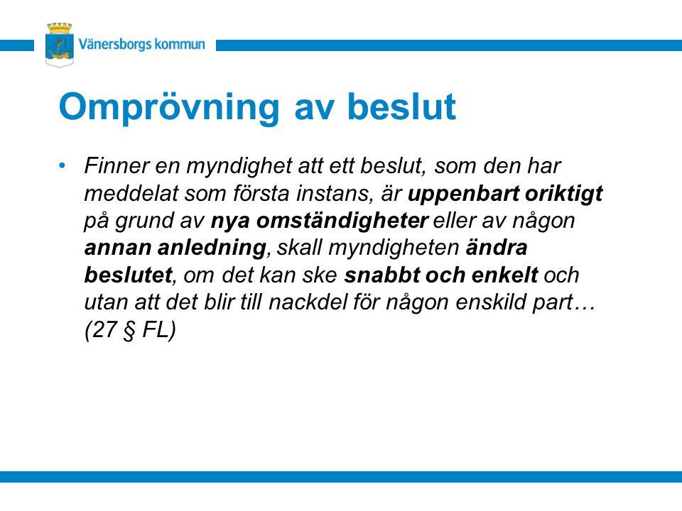 Omprövning av beslut Finner en myndighet att ett beslut, som den har meddelat som första instans, är uppenbart oriktigt på grund av nya omständigheter