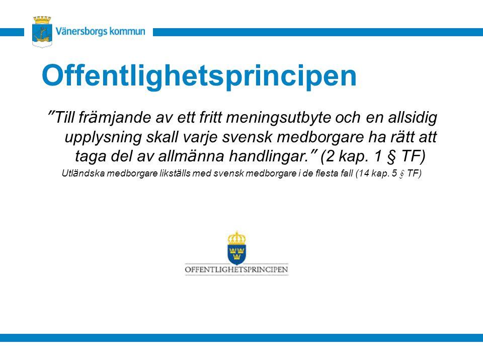 """Offentlighetsprincipen """" Till fr ä mjande av ett fritt meningsutbyte och en allsidig upplysning skall varje svensk medborgare ha r ä tt att taga del a"""