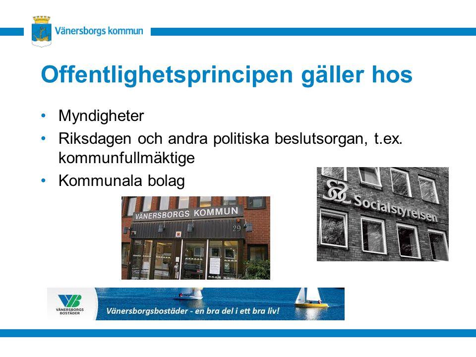 Offentlighetsprincipen gäller hos Myndigheter Riksdagen och andra politiska beslutsorgan, t.ex.