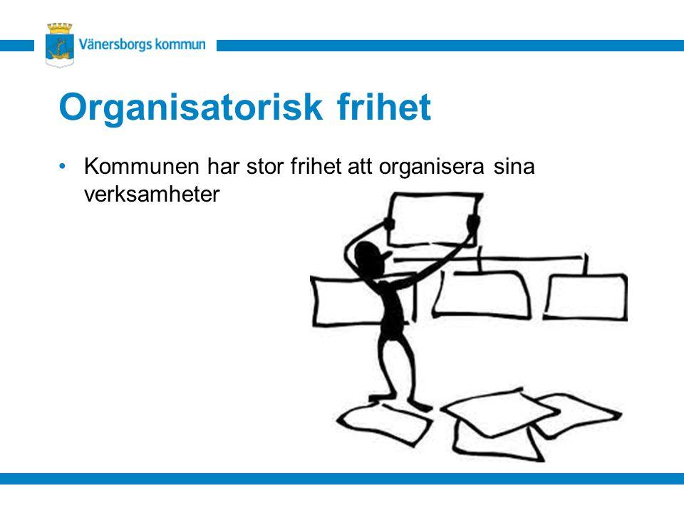 Organisatorisk frihet Kommunen har stor frihet att organisera sina verksamheter