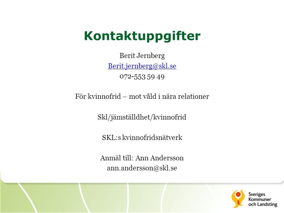 Kontaktuppgifter Berit Jernberg Berit.jernberg@skl.se 072-553 59 49 För kvinnofrid – mot våld i nära relationer Skl/jämställdhet/kvinnofrid SKL:s kvinnofridsnätverk Anmäl till: Ann Andersson ann.andersson@skl.se