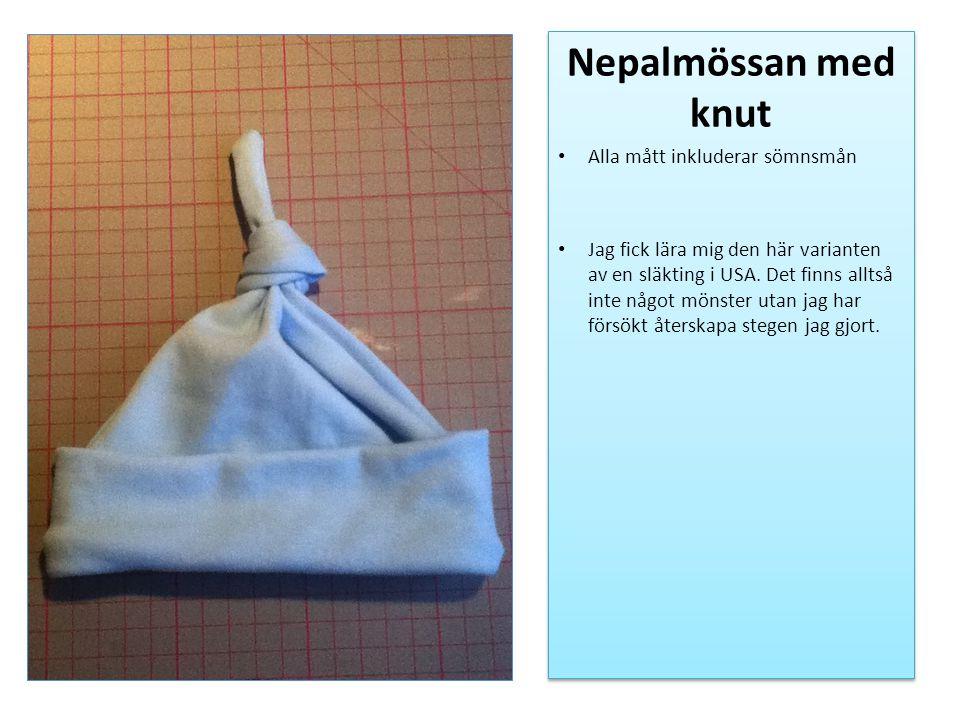 Nepalmössan med knut Alla mått inkluderar sömnsmån Jag fick lära mig den här varianten av en släkting i USA. Det finns alltså inte något mönster utan